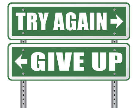 beliefs: try again give up keep going and trying self belief never stop believing in yourself road sign dont be a quitter persistence and determination Stock Photo