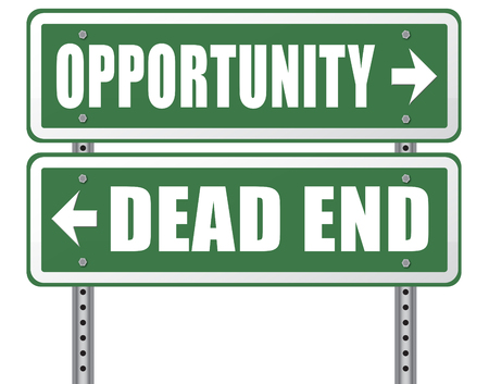 irrelevant: opportunity or dead end without any chance and with no future find a better choice for business way or road towards success or disaster make bad choice road sign arrow