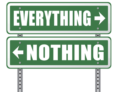 nothing: everything or nothing take it all or leave it risky bet risk to lose road sign arrow