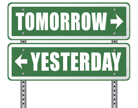 yesterday: yesterday tomorrow live in the past or in the bright future time and date road sign