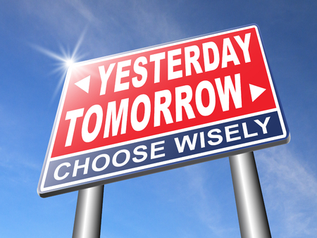 way of living: yesterday tomorrow live in the past or in the bright future time and date road sign