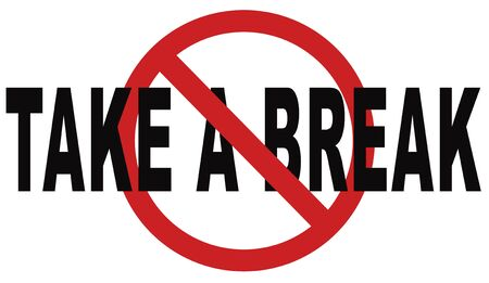 take a break: take a break for lunch coffee or take a a vacation or leisure day off to rest