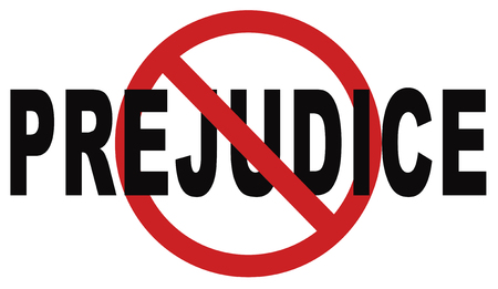 prejudice: no prejudice, dont judge the unknown hostality and dislike against other race  prejudgment opinion  favoritism towards ones own groups