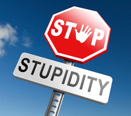 stupidity: no stupidity stop stupid behaviour no naivety brainless stupidly unprofessional foolhardy dumb mistake