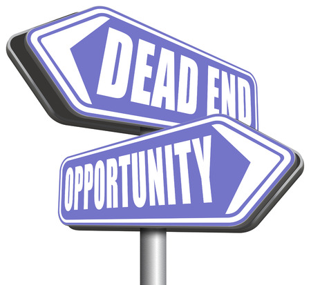 dead end: opportunity or dead end without any chance and with no future find a better choice for business way or road towards success or disaster make bad choice
