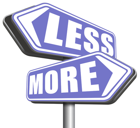 less: more less satisfaction being satisfied not enough always wanting extra keep it simple Stock Photo