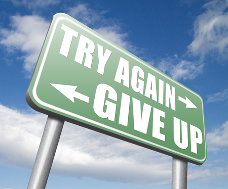 persistence: try again give up keep going and trying self belief never stop believing in yourself road sign persistence and determination
