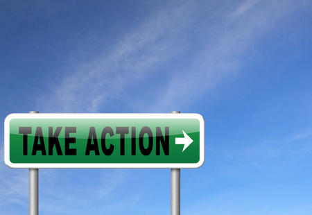 take action: take action time to act now is the time or never take initiative