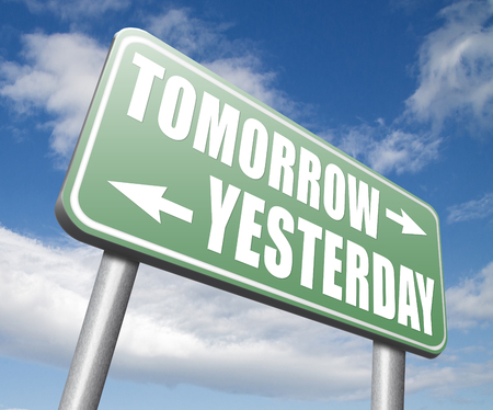 tomorrow: yesterday tomorrow live in the past or in the future road sign arrow