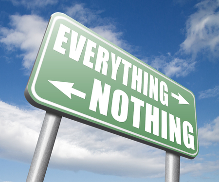 nothing: everything or nothing want it all inclusive or nothing