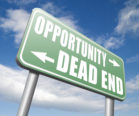 irrelevant: opportunity or dead end with no future find a better choice for business way or road towards success or disaster make bad choice