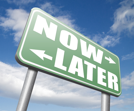 delay: now or later time to act dont waste window of opportunity urgent action required no delay the sooner the better