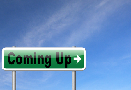 upcoming: Coming up or soon expecting in the near future, road sign billboard event or gig announcement.