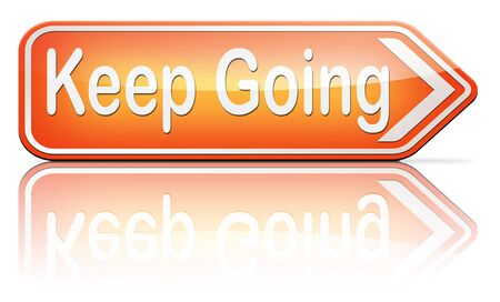 quit: keep going or moving dont quit or stop continue dont give up