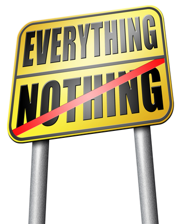 nothing: everything or nothing road sign