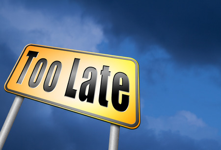 too late: too late road sign