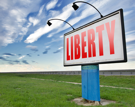 unchained: Liberty freedom, democracy and human rights free of speech, road sign billboard.