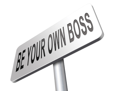 self employed: Be you own boss and self employed, totally independent. Start your small business, entrepreneur.
