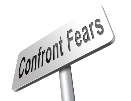 overcome: confront your worst fears be confident and be fearless have courage and bravery and face your fear. fears, confront fears, face fears,  overcome fears, overcome your fears, confront, face, facing, fears, fear, confront, your, concept, face, fear, sign, co Stock Photo