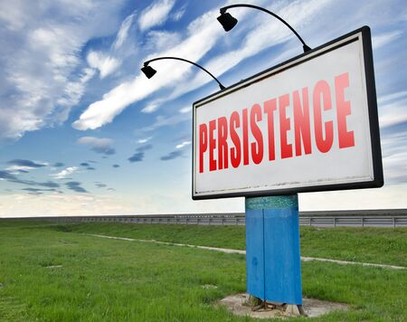fortitude: Persistence will pay off! Never stop or quit! Keep on trying, try again until you succeed determination, never give up and hope for success, road sign billboard. Stock Photo