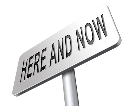 live stream sign: Here and now, live in the present because this is the right time, road sign billboard.