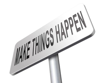 things to do: make things happen do it now, tis time for action and realize your dreams.