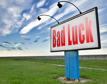 bad luck: Bad luck unlucky day or bad fortune, misfortune, road sign billboard.