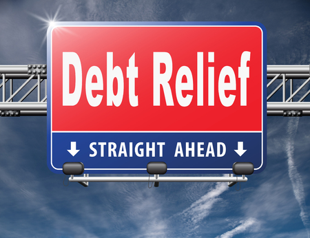 poverty relief: Debt relief after bankruptcy caused by credit or housing bubbles, restructuring finance after economic or bank crisis, road sign billboard.