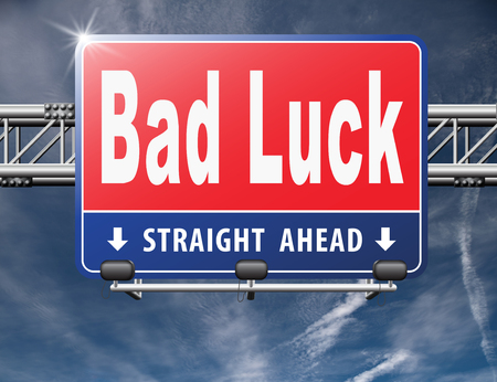 bad times: Bad luck unlucky day or bad fortune, misfortune, road sign billboard.