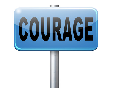 firmness: courage, courageous and bravery the ability to confront fear pain danger uncertainty and intimidation fearless, road sign billboard. Stock Photo