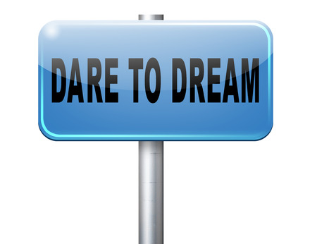 dare to dream big, live your life and realize your wildest dreams and beyond.