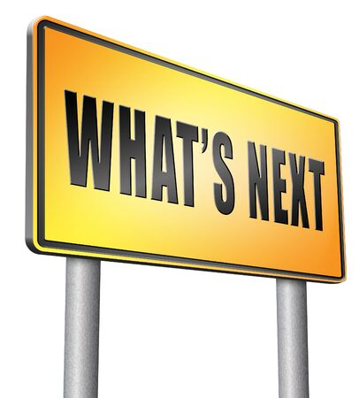 what's ahead: whats next road sign billboard.