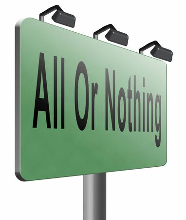 nothing: All or nothing road sign billboard.