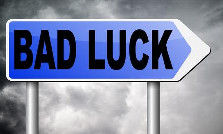 bad times: bad luck road sign billboard.