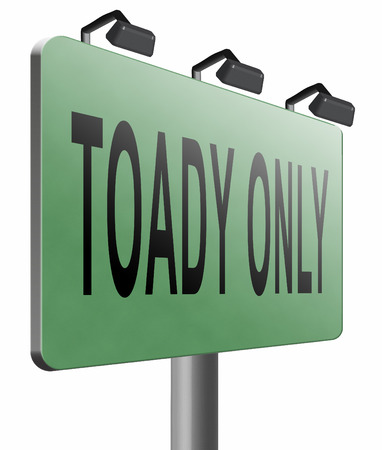 and only: today only road sign billboard. Stock Photo