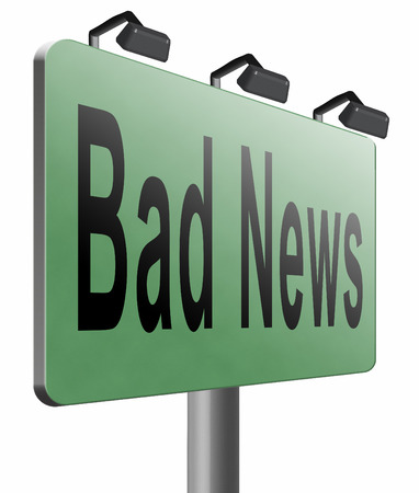 bad news: Bad news, road sign billboard.