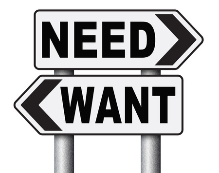 necessary: want need back to basic needs or being a big consumer society without satisfaction only must have always more never enough or less road sign arrow