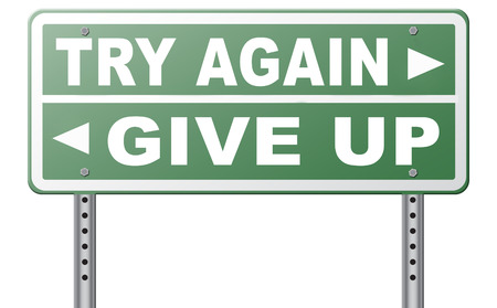 persistence: try again give up keep going and trying self belief never stop believing in yourself road sign dont be a quitter persistence and determination Stock Photo