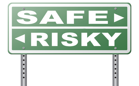 risk ahead: risk assessment ormanagement, safe or risky take a chance and gamble safety for prevention of danger