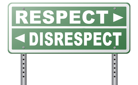 aggressively: respect disrespect give and earn respectful a different and other opinion or view