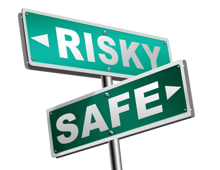 risky: risk assessment ormanagement, safe or risky take a chance and gamble safety for prevention of danger