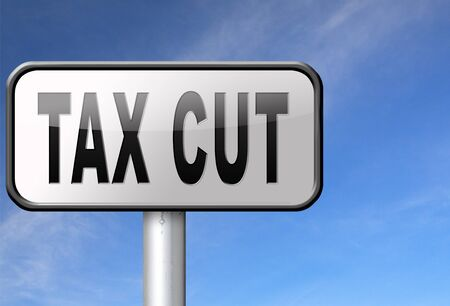 reduce taxes: Tax cut, lower or reduce taxes and paying less, road sign billboard.