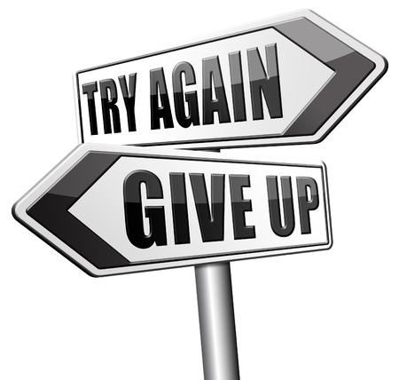 better icon: try again give up keep going and trying never stop believing in yourself road sign