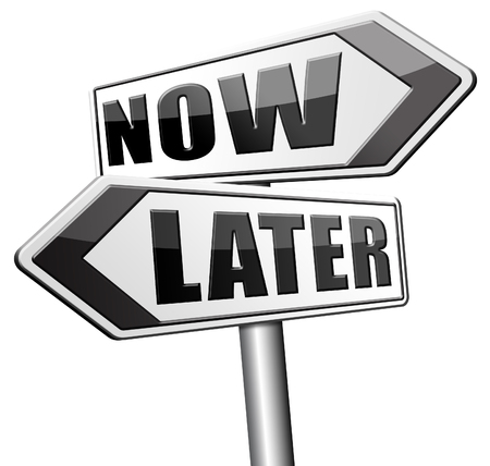 delay: now or later time to act dont waste opportunity urgent action required no delay the sooner the better