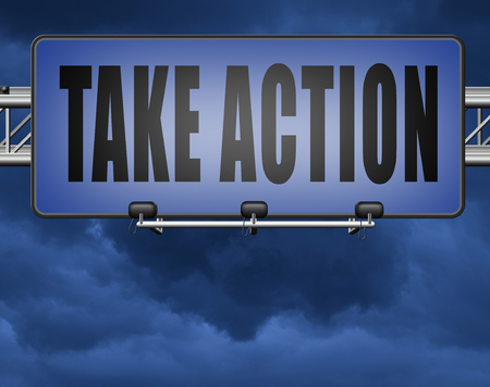 take action now because it is time to act and react take initiative
