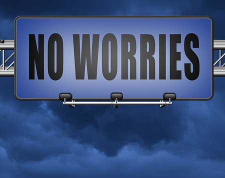 stop worrying no worries keep calm and dont panick, panicking wont help just think positive and overcome problems Standard-Bild - 89902858