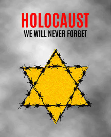 Holocaus We Will Never Forget. Yellow Star David. International Day of Fascist Concentration Camps and Ghetto Prisoners Liberation card whith barbed wire. Vector illustration