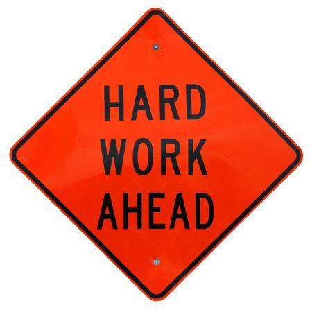 hard work ahead: Hard Work Ahead sign Stock Photo