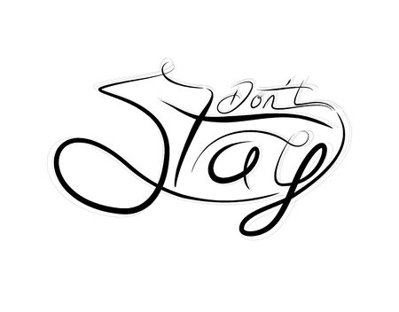 Don't Stay Lettering Text on white background in vector illustration