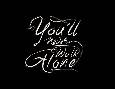 You'll Never Walk Alone Lettering Text on Black background in vector illustration